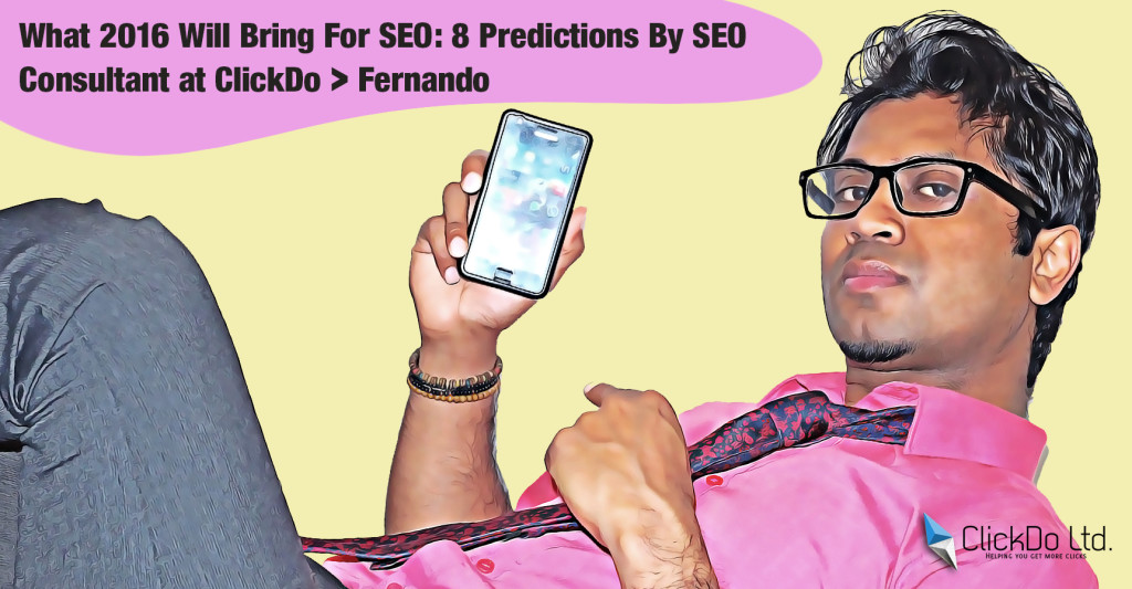 8 SEO Predictions for 2016 By Fernando at ClickDo Agency in London