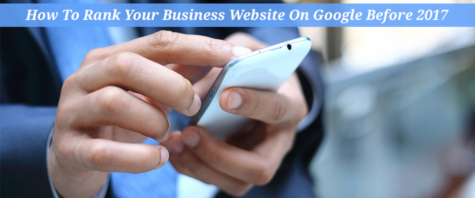 How To Rank Your Business Website On Google Before 2017
